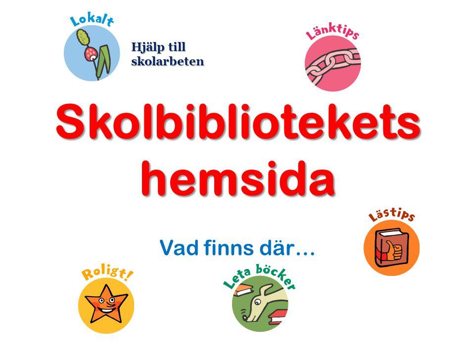 Skolbibliotekets hemsida Vad finns där… Hjälp till skolarbeten