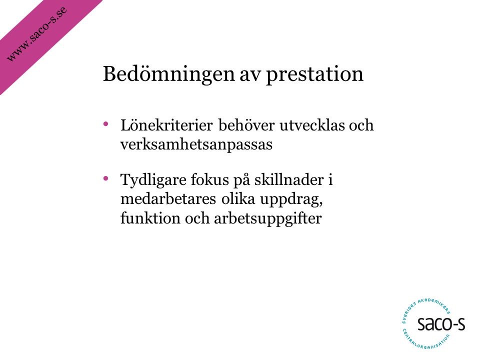 www.saco-s.se • Lönekriterier behöver utvecklas och verksamhetsanpassas • Tydligare fokus på skillnader i medarbetares olika uppdrag, funktion och arb