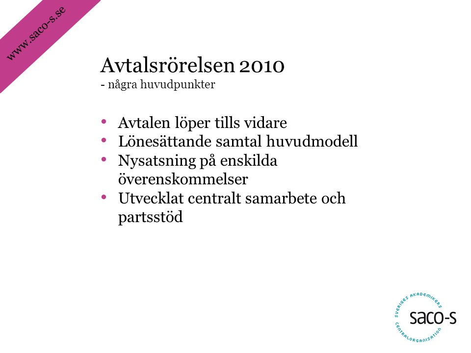 www.saco-s.se • Avtalen löper tills vidare • Lönesättande samtal huvudmodell • Nysatsning på enskilda överenskommelser • Utvecklat centralt samarbete