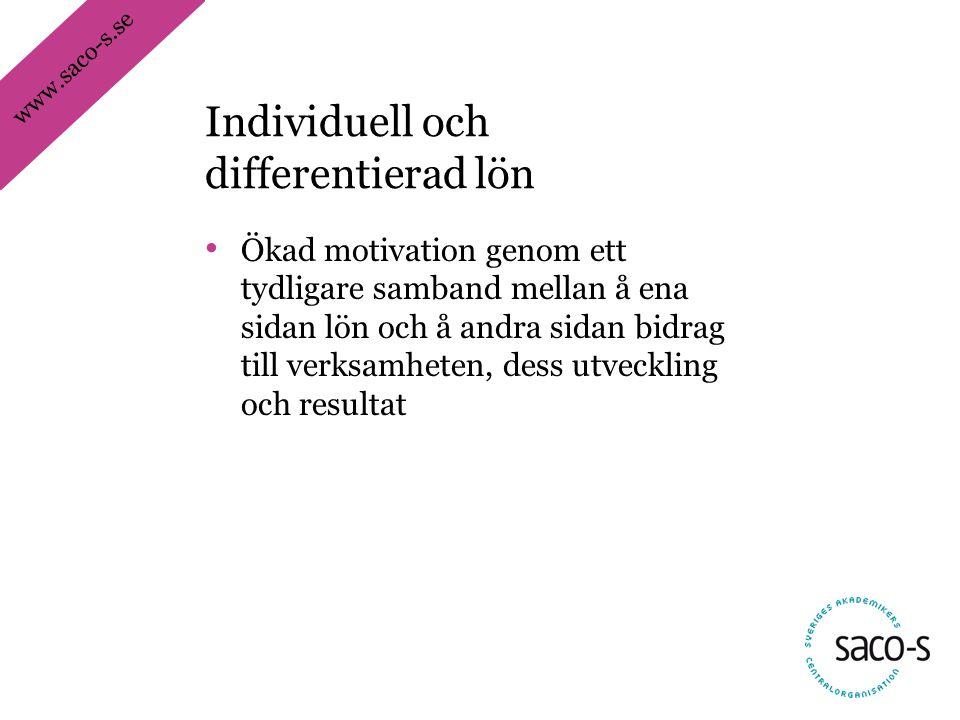 www.saco-s.se • Ökad motivation genom ett tydligare samband mellan å ena sidan lön och å andra sidan bidrag till verksamheten, dess utveckling och resultat Individuell och differentierad lön