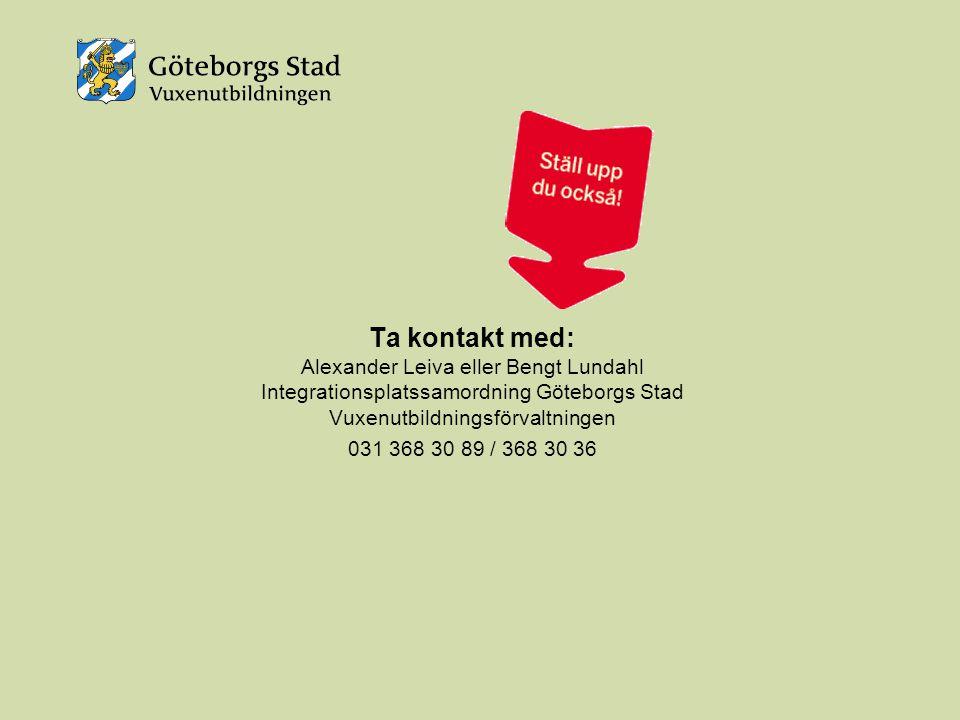Ta kontakt med: Alexander Leiva eller Bengt Lundahl Integrationsplatssamordning Göteborgs Stad Vuxenutbildningsförvaltningen 031 368 30 89 / 368 30 36