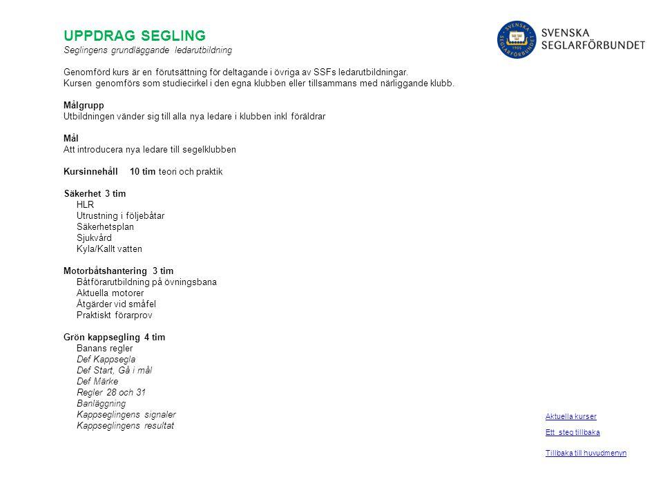 UPPDRAG SEGLING Seglingens grundläggande ledarutbildning Genomförd kurs är en förutsättning för deltagande i övriga av SSFs ledarutbildningar. Kursen