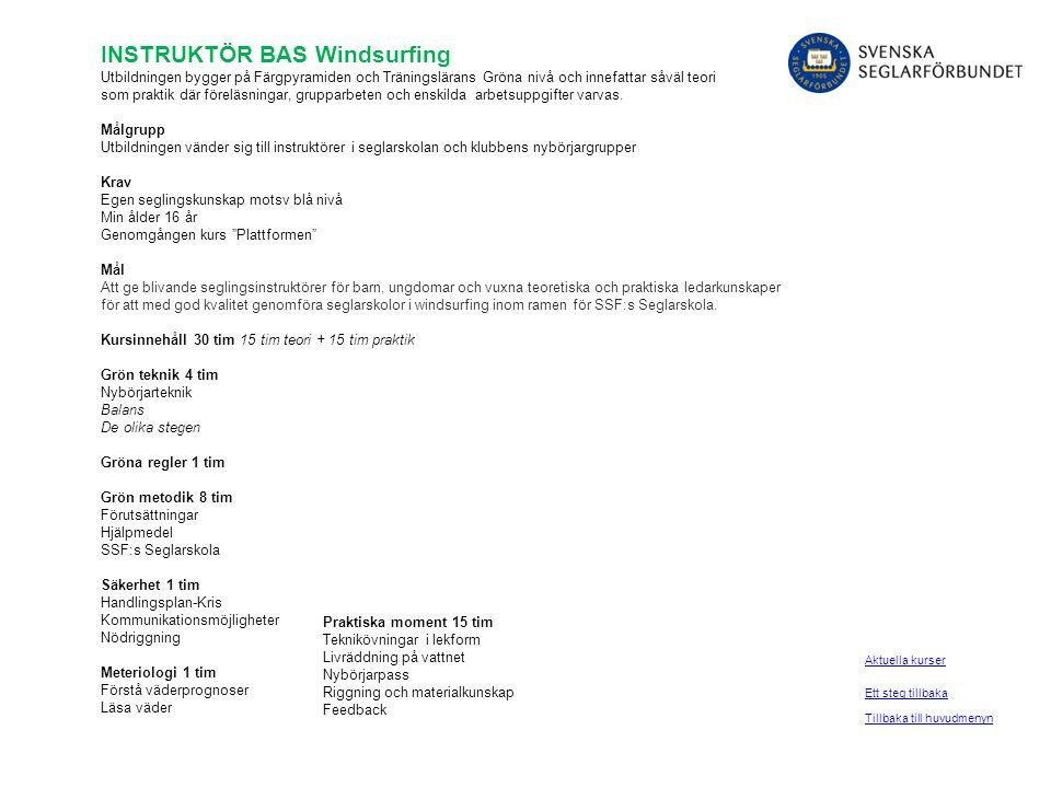 INSTRUKTÖR BAS Windsurfing Utbildningen bygger på Färgpyramiden och Träningslärans Gröna nivå och innefattar såväl teori som praktik där föreläsningar