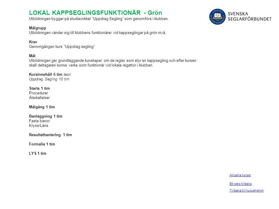 """LOKAL KAPPSEGLINGSFUNKTIONÄR - Grön Utbildningen bygger på studiecirkkel """"Uppdrag Segling"""" som genomförs i klubben. Målgrupp Utbildningen vänder sig t"""