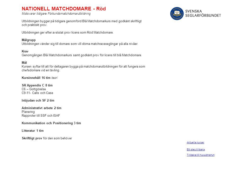 NATIONELL MATCHDOMARE - Röd Motsvarar tidigare Förbundsmatchdomarutbildning Utbildningen bygger på tidigare genomförd Blå Matchdomarkurs med godkänt s