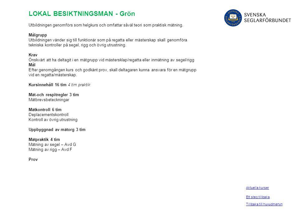 LOKAL BESIKTNINGSMAN - Grön Utbildningen genomförs som helgkurs och omfattar såväl teori som praktisk mätning. Målgrupp Utbildningen vänder sig till f