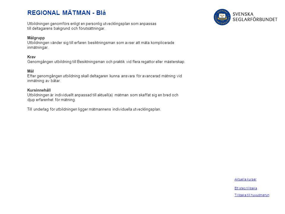 REGIONAL MÄTMAN - Blå Utbildningen genomförs enligt en personlig utvecklingsplan som anpassas till deltagarens bakgrund och förutsättningar. Målgrupp