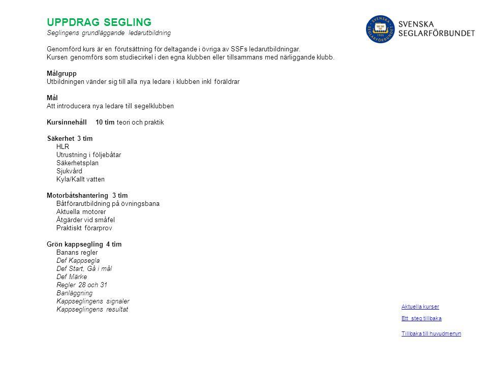 LOKAL KAPPSEGLINGSFUNKTIONÄR - Grön Utbildningen bygger på studiecirkkel Uppdrag Segling som genomförs i klubben.
