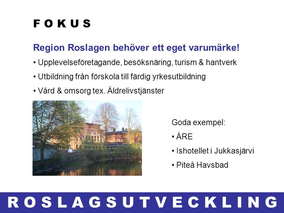 R O S L A G S U T V E C K L I N G Region Roslagen behöver ett eget varumärke! • Upplevelseföretagande, besöksnäring, turism & hantverk • Utbildning fr