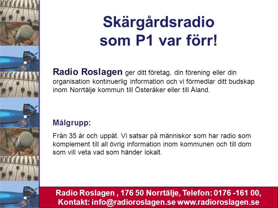 Skärgårdsradio som P1 var förr! Radio Roslagen ger ditt företag, din förening eller din organisation kontinuerlig information och vi förmedlar ditt bu