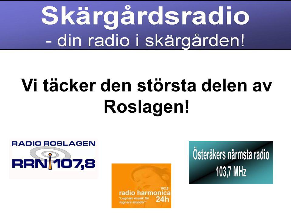 - från Österåker i söder till Östhammar i norr och största delen av Åland - genom ett samarbete med Radio Österåker och Radio Harmonica (Åland) - och resten av världen genom webbradio, med våra program.