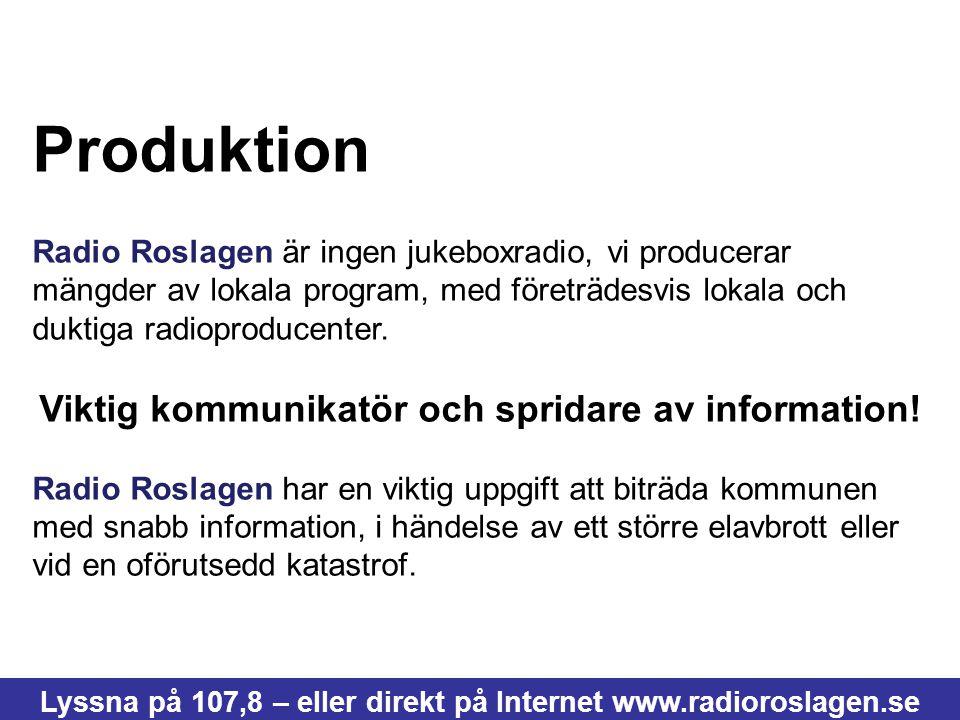 Produktion Radio Roslagen är ingen jukeboxradio, vi producerar mängder av lokala program, med företrädesvis lokala och duktiga radioproducenter. Vikti