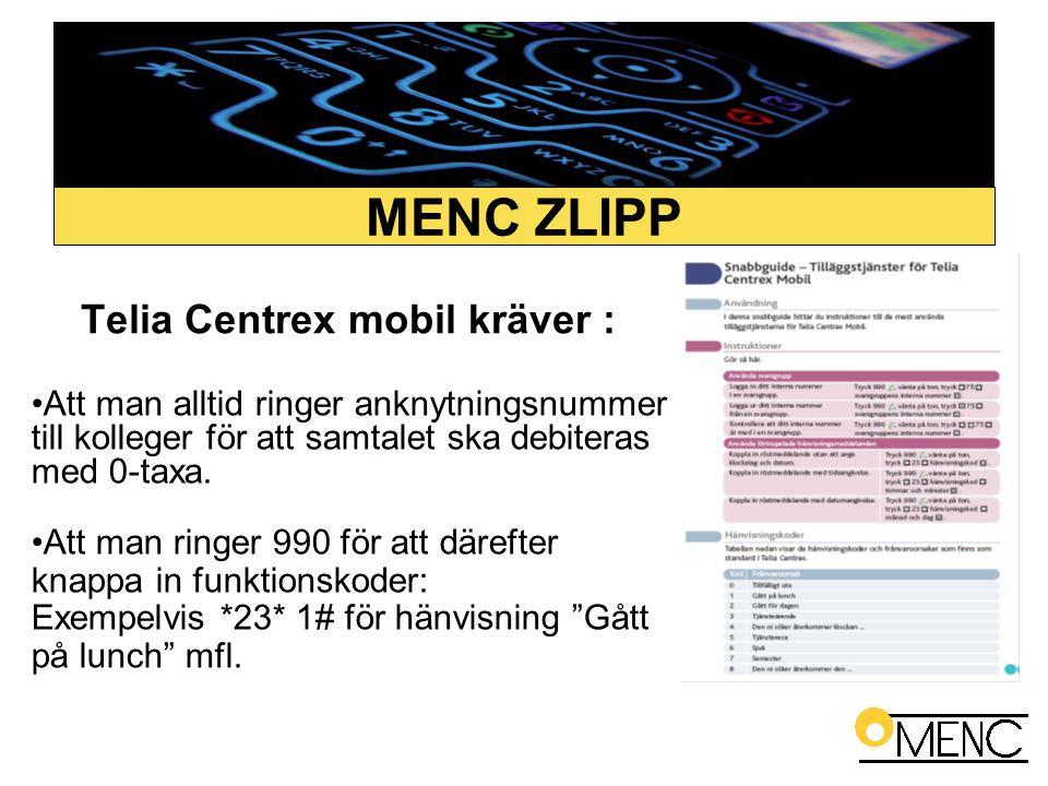 Telia Centrex mobil kräver : •Att man alltid ringer anknytningsnummer till kolleger för att samtalet ska debiteras med 0-taxa. •Att man ringer 990 för