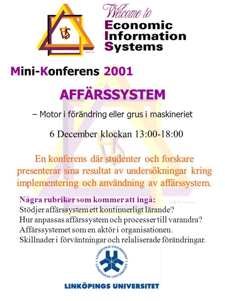 Mini-Konferens 2001 AFFÄRSSYSTEM – Motor i förändring eller grus i maskineriet 6 December klockan 13:00-18:00 Några rubriker som kommer att ingå: Stödjer affärssystem ett kontinuerligt lärande.