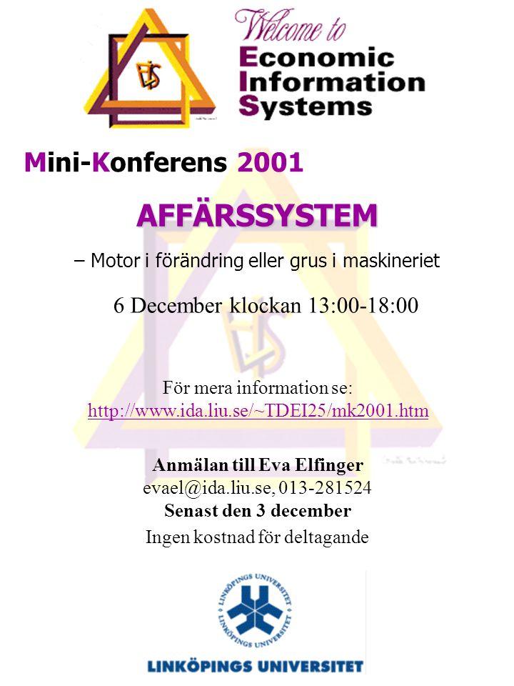 Mini-Konferens 2001 AFFÄRSSYSTEM – Motor i förändring eller grus i maskineriet 6 December klockan 13:00-18:00 Några rubriker som kommer att ingå: Stöd