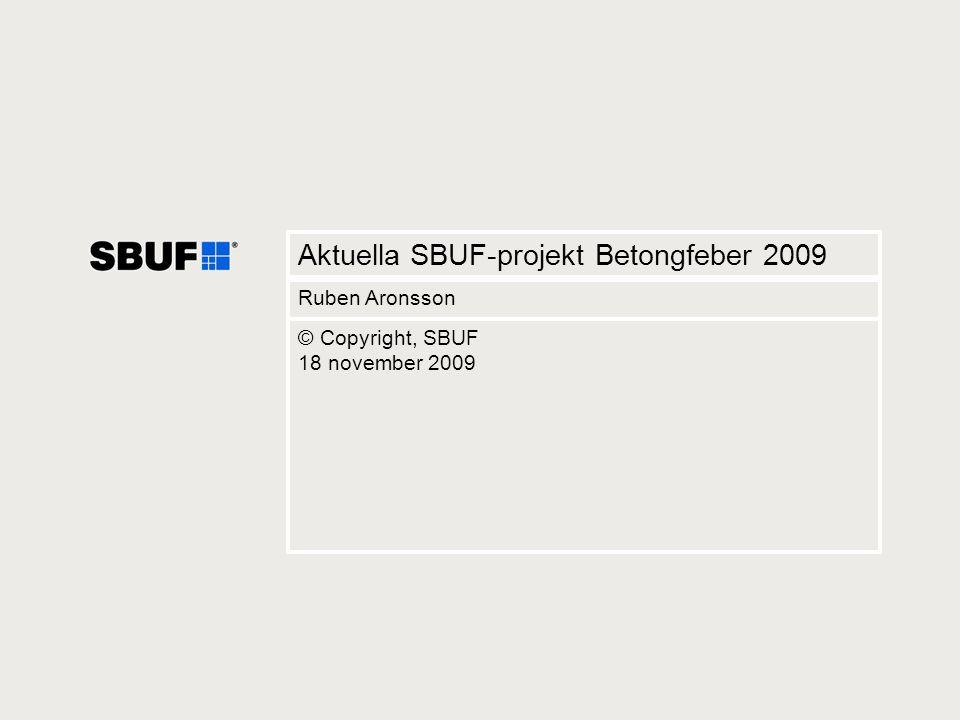 1 Aktuella SBUF-projekt Betongfeber 2009 Ruben Aronsson © Copyright, SBUF 18 november 2009