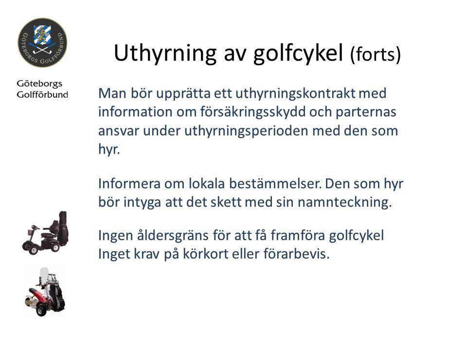 Uthyrning av golfcykel (forts) Ingen åldersgräns för att få framföra golfcykel Inget krav på körkort eller förarbevis. Ingen åldersgräns för att få fr