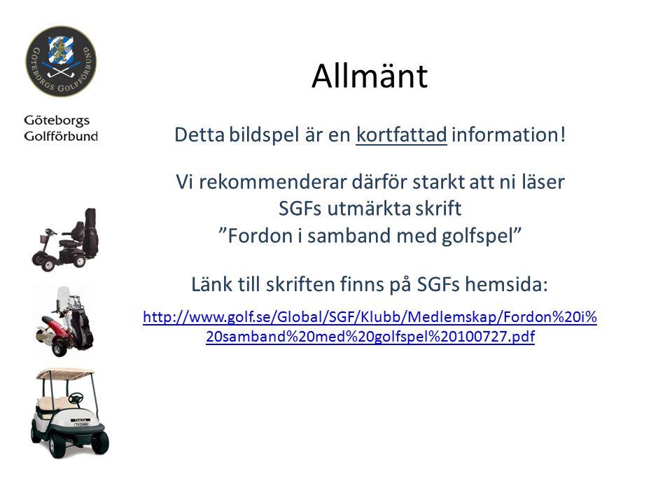 Allmänt Detta bildspel är en kortfattad information! Länk till skriften finns på SGFs hemsida: http://www.golf.se/Global/SGF/Klubb/Medlemskap/Fordon%2
