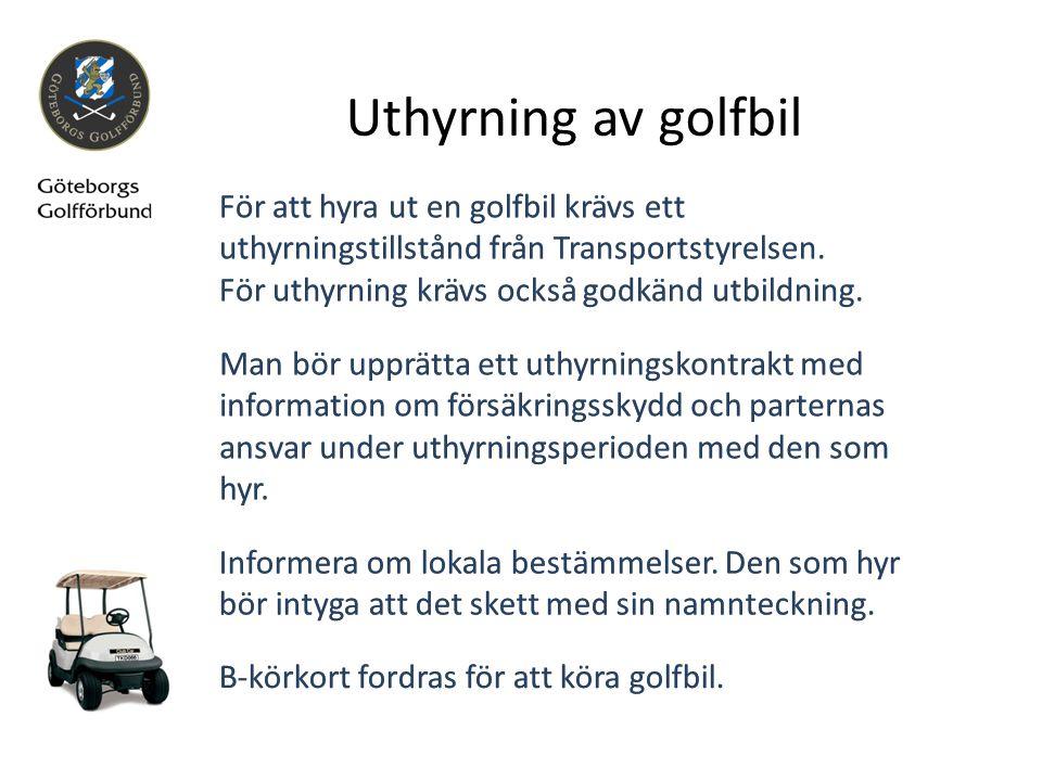 Uthyrning av golfbil För att hyra ut en golfbil krävs ett uthyrningstillstånd från Transportstyrelsen. För uthyrning krävs också godkänd utbildning. F