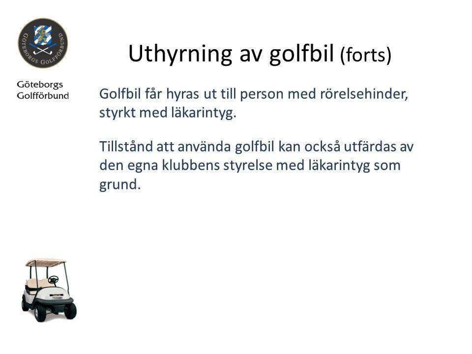 Uthyrning av golfbil (forts) Golfbil får hyras ut till person med rörelsehinder, styrkt med läkarintyg. Tillstånd att använda golfbil kan också utfärd