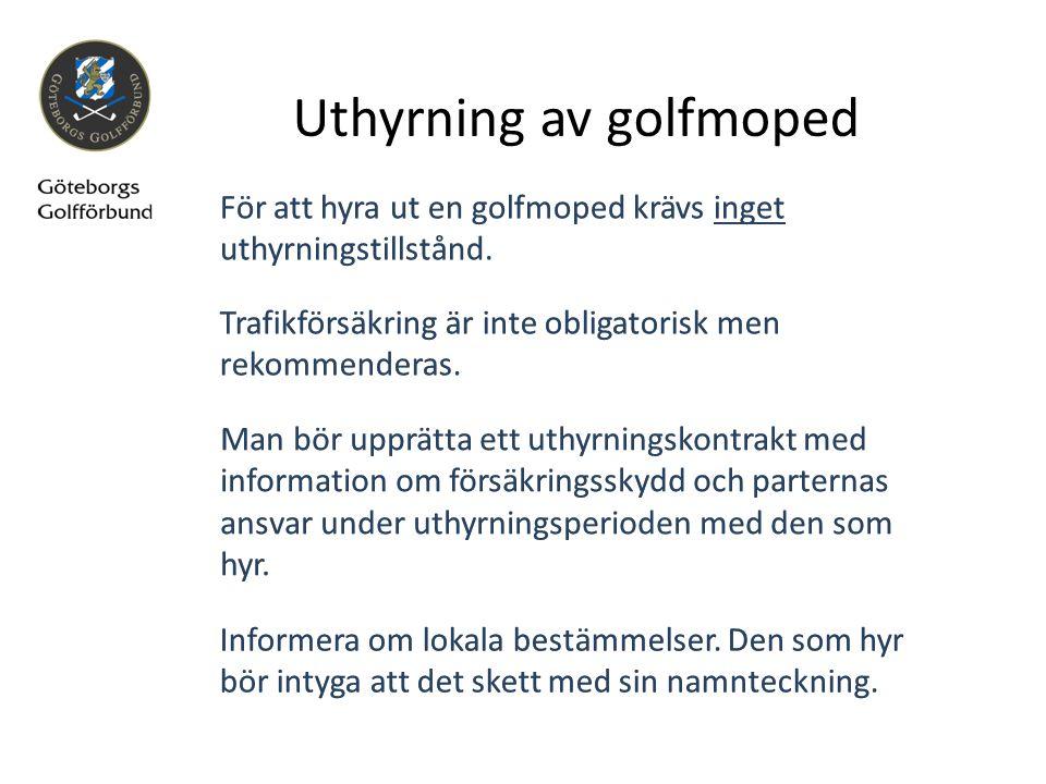 Uthyrning av golfmoped För att hyra ut en golfmoped krävs inget uthyrningstillstånd. Informera om lokala bestämmelser. Den som hyr bör intyga att det