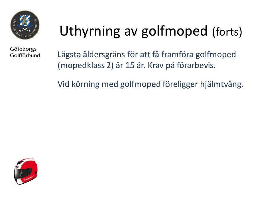 Uthyrning av golfmoped (forts) Vid körning med golfmoped föreligger hjälmtvång. Lägsta åldersgräns för att få framföra golfmoped (mopedklass 2) är 15
