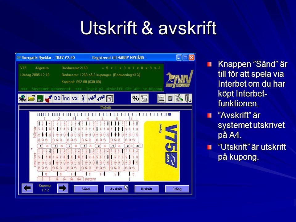 Utskrift & avskrift Knappen Sänd är till för att spela via Interbet om du har köpt Interbet- funktionen.