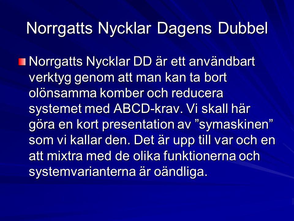 Norrgatts Nycklar Dagens Dubbel Norrgatts Nycklar DD är ett användbart verktyg genom att man kan ta bort olönsamma komber och reducera systemet med ABCD-krav.