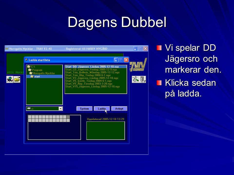 Dagens Dubbel Vi spelar DD Jägersro och markerar den. Klicka sedan på ladda.