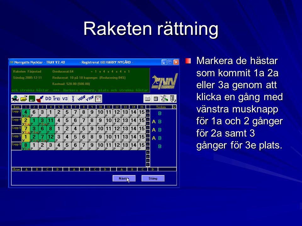 Raketen rättning Markera de hästar som kommit 1a 2a eller 3a genom att klicka en gång med vänstra musknapp för 1a och 2 gånger för 2a samt 3 gånger för 3e plats.