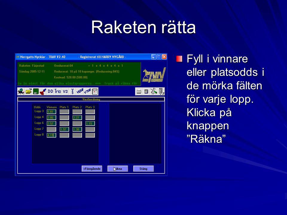 Raketen rätta Fyll i vinnare eller platsodds i de mörka fälten för varje lopp.