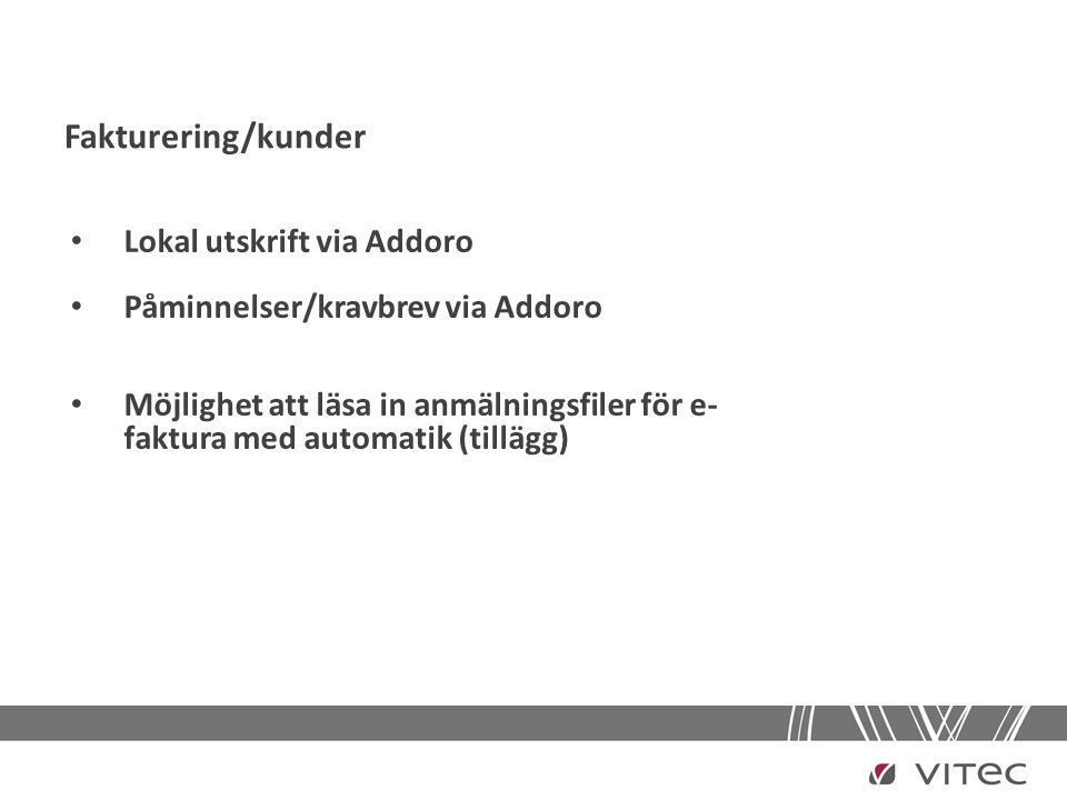 Fakturering/kunder • Lokal utskrift via Addoro • Påminnelser/kravbrev via Addoro • Möjlighet att läsa in anmälningsfiler för e- faktura med automatik