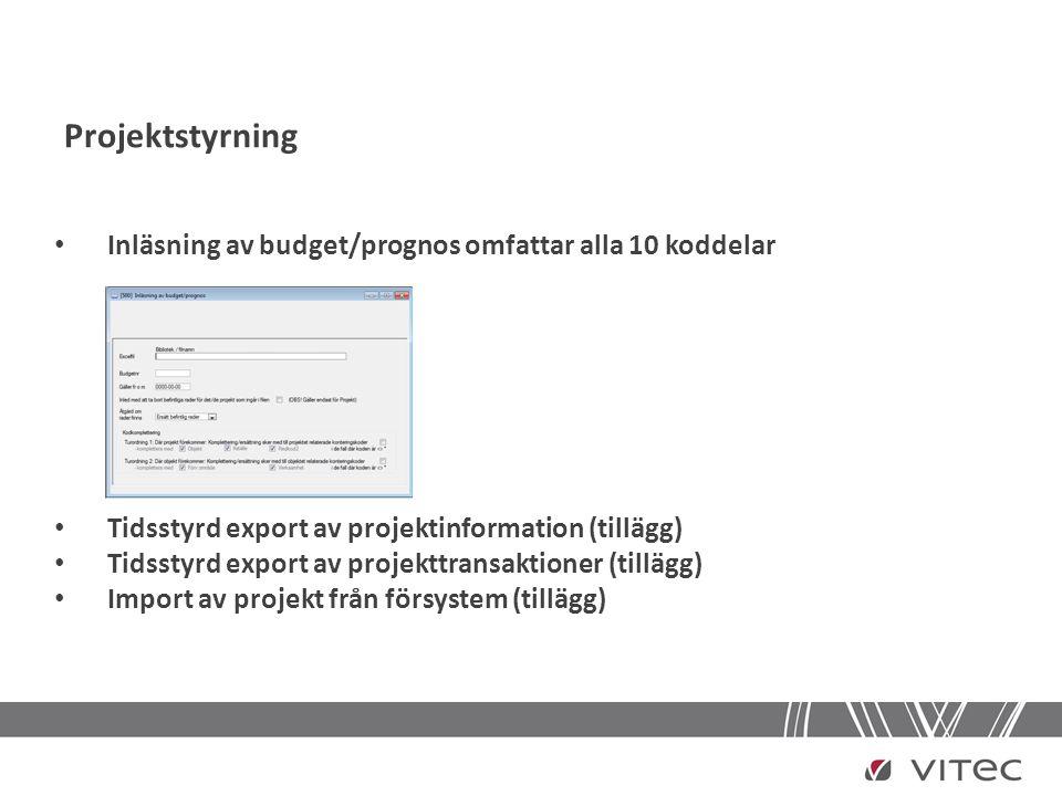 Projektstyrning • Inläsning av budget/prognos omfattar alla 10 koddelar • Tidsstyrd export av projektinformation (tillägg) • Tidsstyrd export av proje