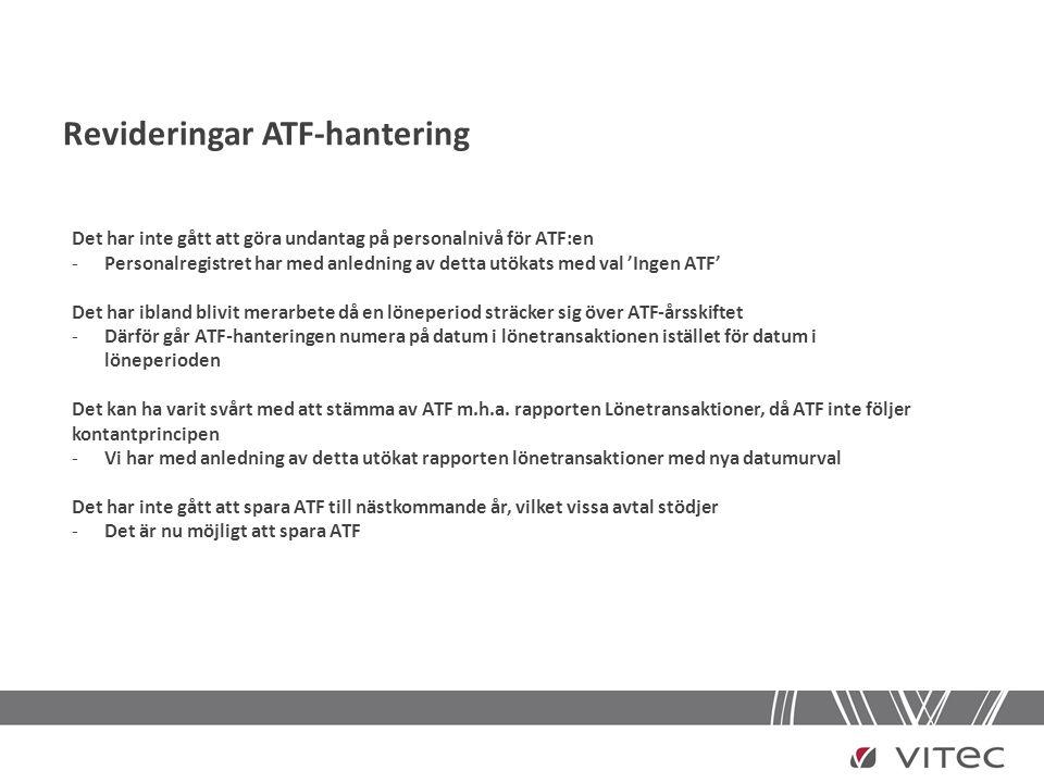 Revideringar ATF-hantering Det har inte gått att göra undantag på personalnivå för ATF:en -Personalregistret har med anledning av detta utökats med va