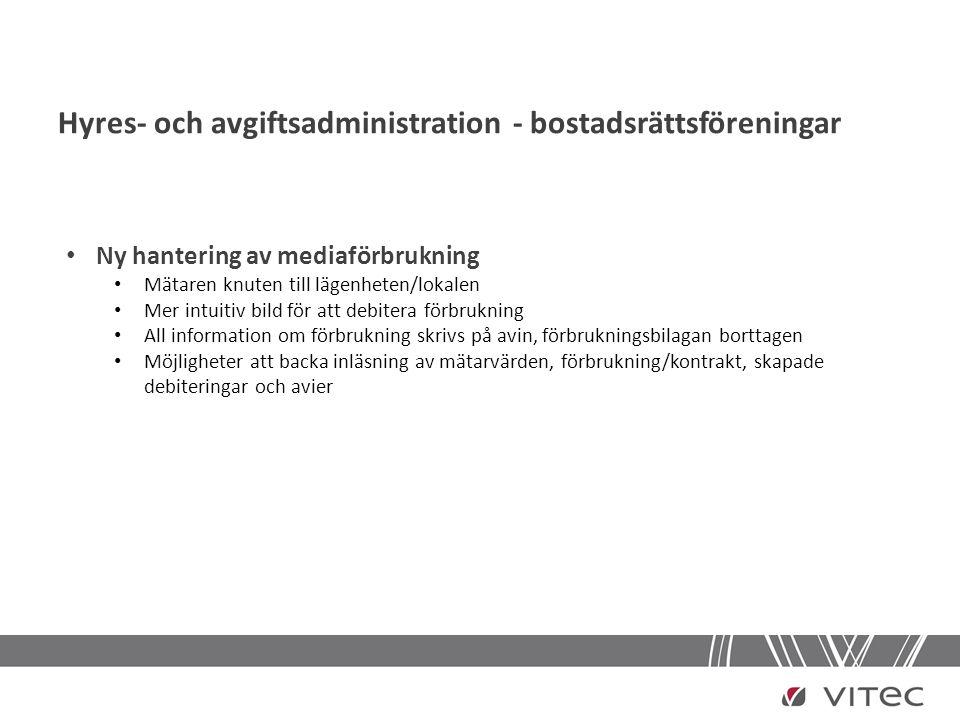 Hyres- och avgiftsadministration - bostadsrättsföreningar • Ny hantering av mediaförbrukning • Mätaren knuten till lägenheten/lokalen • Mer intuitiv b