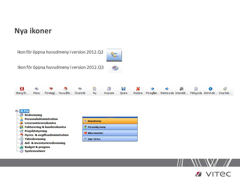 Ny färg och form Beskrivningstexter påslagna i verktygslisten Exempel verktygslisten för bilden kontraktsparter/kunder normalläge version 2012.Q2 Exempel verktygslisten för bilden kontraktsparter/kunder normalläge version 2012.Q3