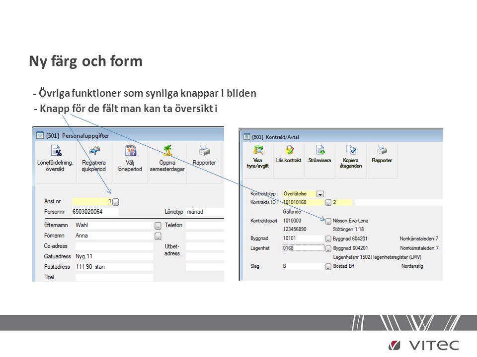Ny färg och form - Övriga funktioner som synliga knappar i bilden - Knapp för de fält man kan ta översikt i