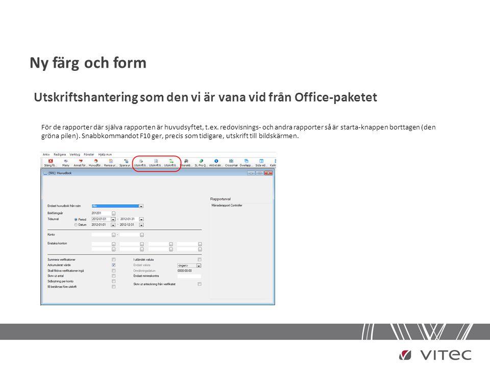 Ny färg och form Utskriftshantering som den vi är vana vid från Office-paketet För de rapporter där själva rapporten är huvudsyftet, t.ex. redovisning