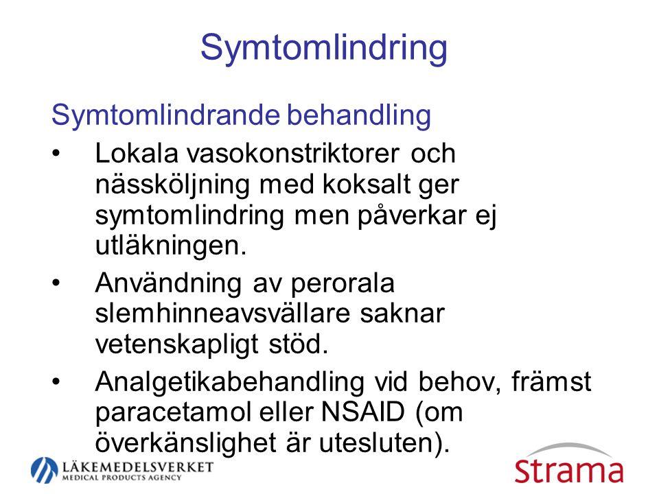 Symtomlindring Symtomlindrande behandling •Lokala vasokonstriktorer och nässköljning med koksalt ger symtomlindring men påverkar ej utläkningen.