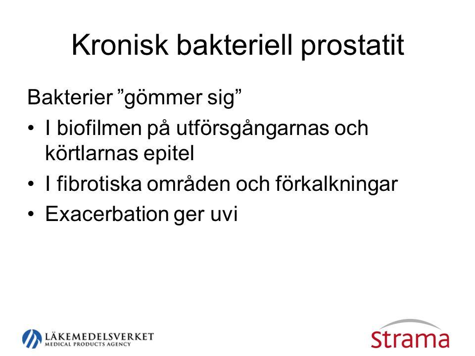 Kronisk bakteriell prostatit Bakterier gömmer sig •I biofilmen på utförsgångarnas och körtlarnas epitel •I fibrotiska områden och förkalkningar •Exacerbation ger uvi