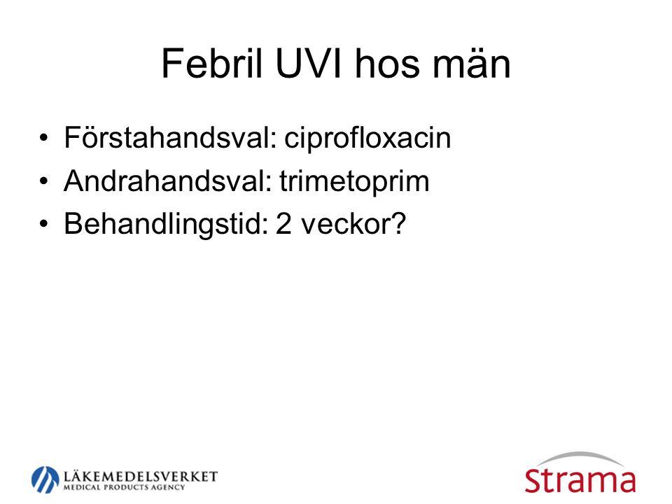 Febril UVI hos män •Förstahandsval: ciprofloxacin •Andrahandsval: trimetoprim •Behandlingstid: 2 veckor?