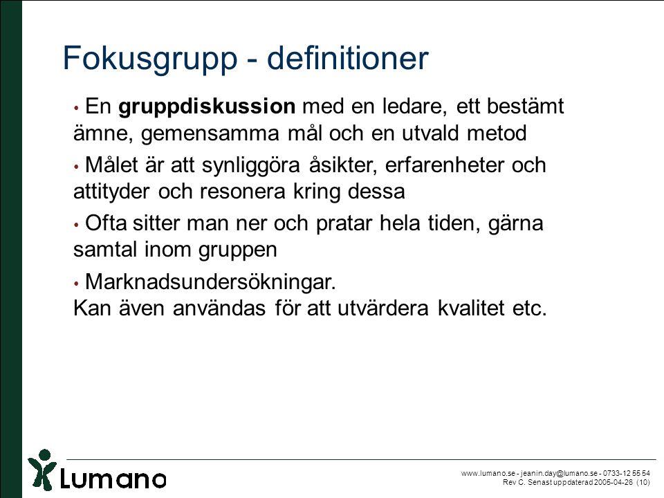 www.lumano.se - jeanin.day@lumano.se - 0733-12 55 54 Rev C. Senast uppdaterad 2005-04-26 (10) Fokusgrupp - definitioner • En gruppdiskussion med en le