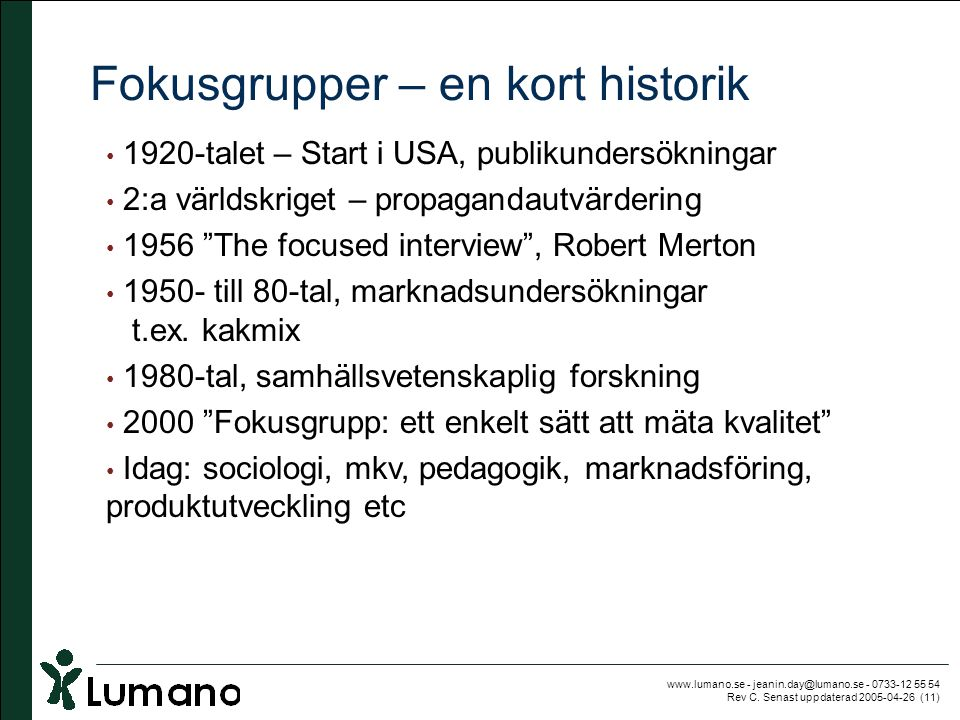 www.lumano.se - jeanin.day@lumano.se - 0733-12 55 54 Rev C. Senast uppdaterad 2005-04-26 (11) Fokusgrupper – en kort historik • 1920-talet – Start i U