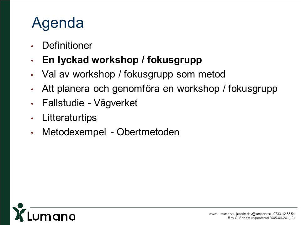 www.lumano.se - jeanin.day@lumano.se - 0733-12 55 54 Rev C. Senast uppdaterad 2005-04-26 (12) Agenda • Definitioner • En lyckad workshop / fokusgrupp