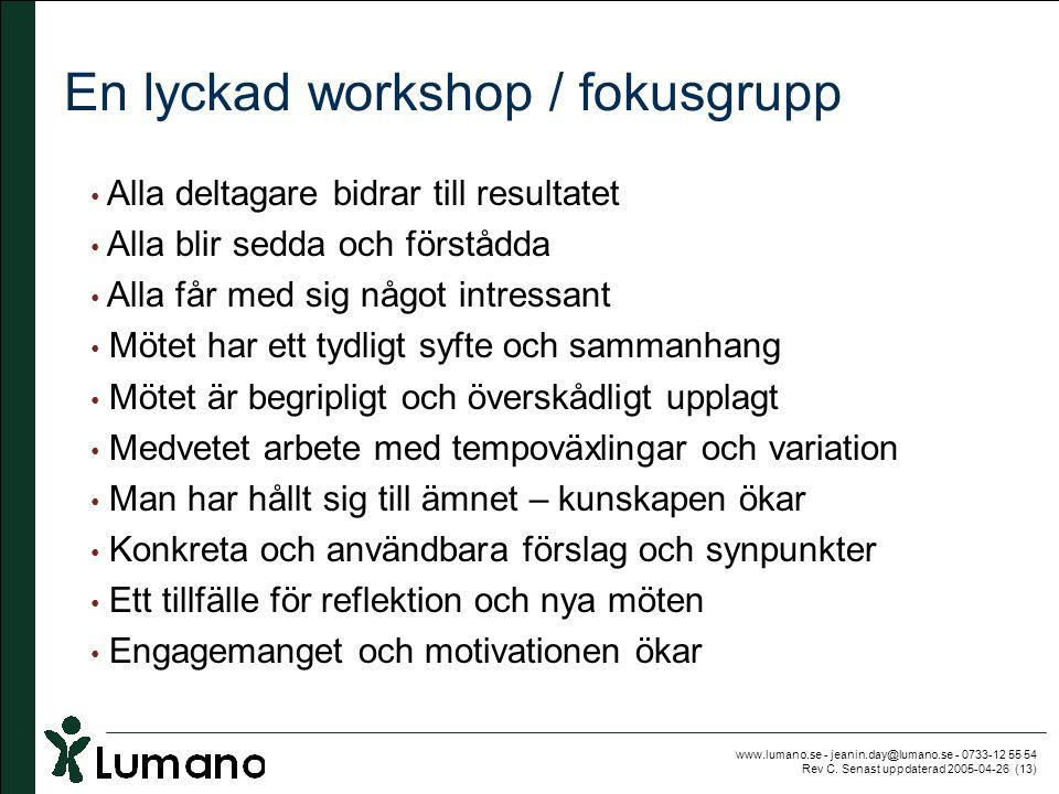 www.lumano.se - jeanin.day@lumano.se - 0733-12 55 54 Rev C. Senast uppdaterad 2005-04-26 (13) En lyckad workshop / fokusgrupp • Alla deltagare bidrar