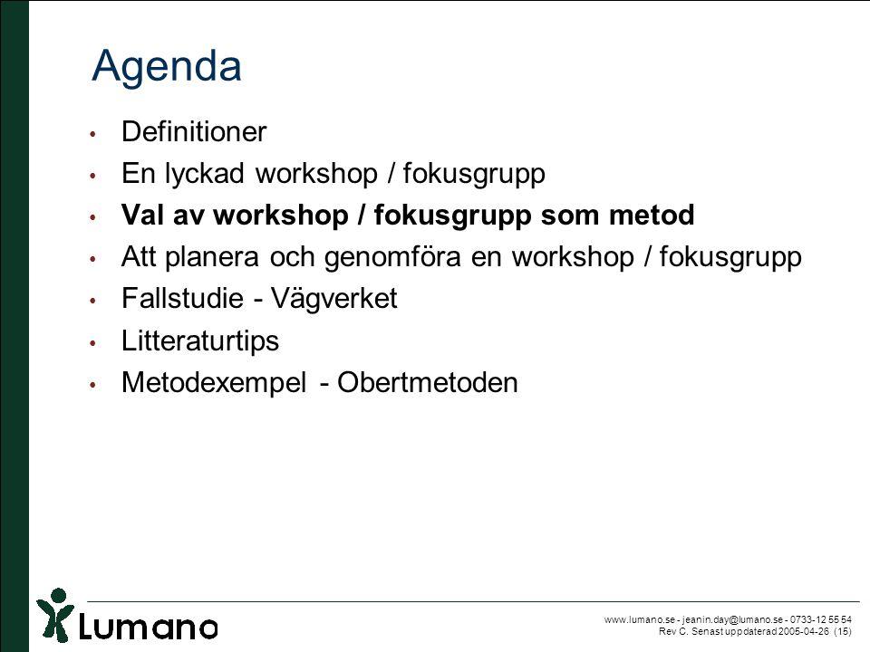 www.lumano.se - jeanin.day@lumano.se - 0733-12 55 54 Rev C. Senast uppdaterad 2005-04-26 (15) Agenda • Definitioner • En lyckad workshop / fokusgrupp