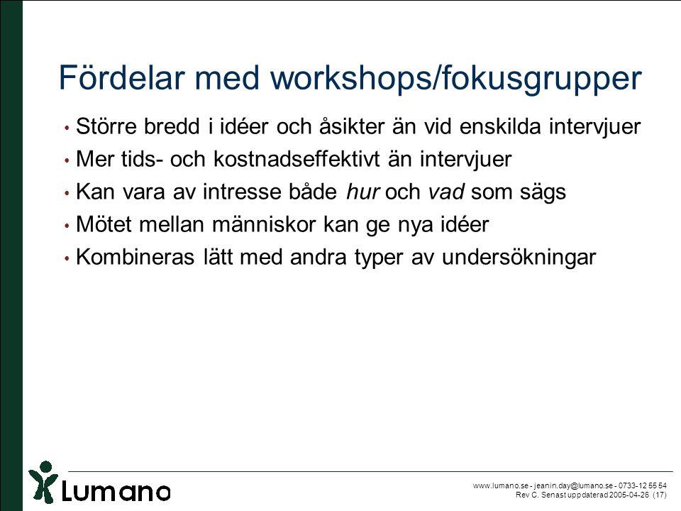 www.lumano.se - jeanin.day@lumano.se - 0733-12 55 54 Rev C. Senast uppdaterad 2005-04-26 (17) Fördelar med workshops/fokusgrupper • Större bredd i idé