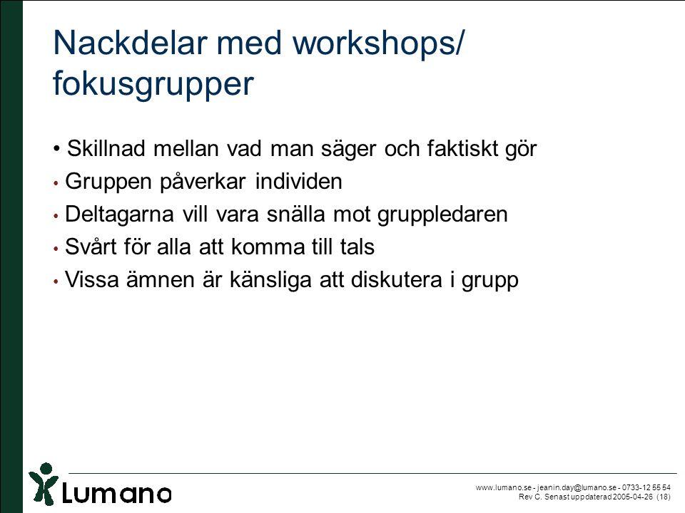 www.lumano.se - jeanin.day@lumano.se - 0733-12 55 54 Rev C. Senast uppdaterad 2005-04-26 (18) Nackdelar med workshops/ fokusgrupper • Skillnad mellan