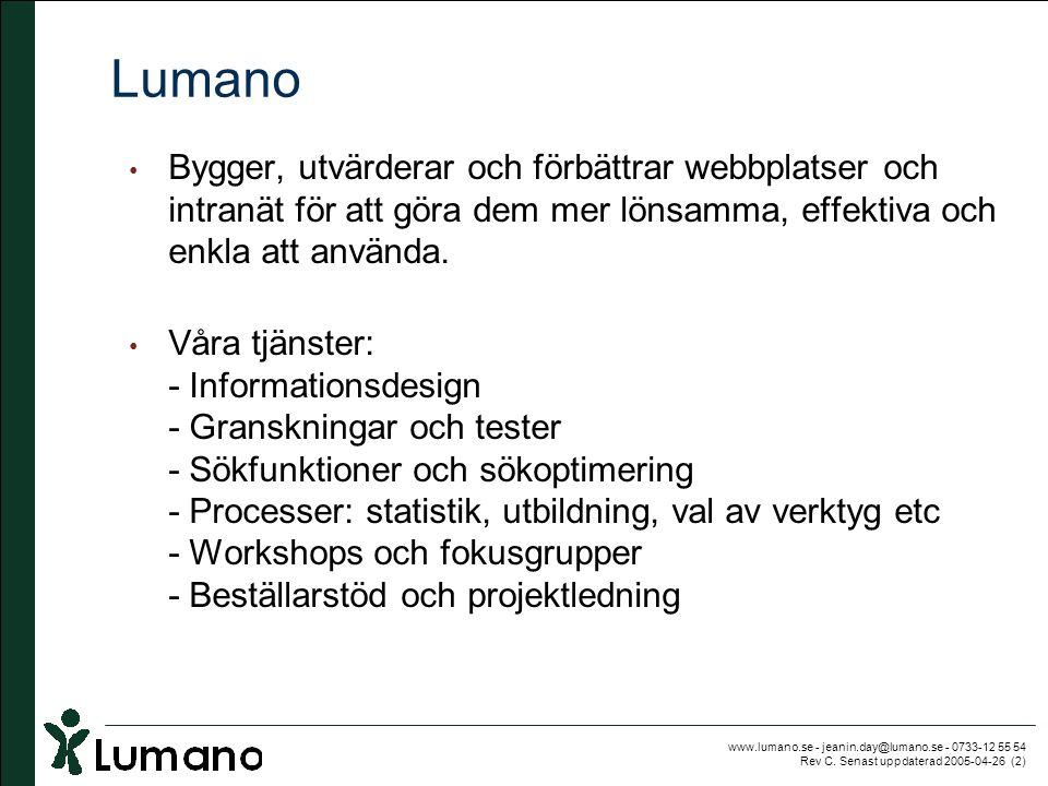 www.lumano.se - jeanin.day@lumano.se - 0733-12 55 54 Rev C. Senast uppdaterad 2005-04-26 (2) Lumano • Bygger, utvärderar och förbättrar webbplatser oc