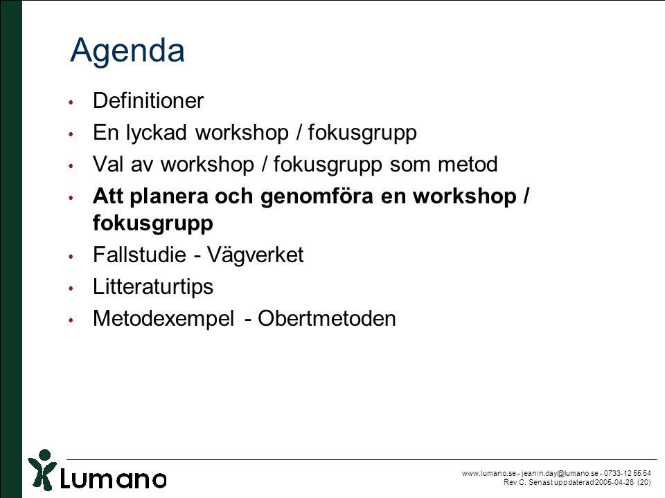 www.lumano.se - jeanin.day@lumano.se - 0733-12 55 54 Rev C. Senast uppdaterad 2005-04-26 (20) Agenda • Definitioner • En lyckad workshop / fokusgrupp